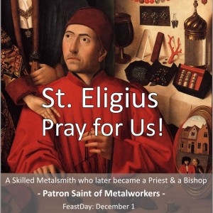 St. Eligius, Patron Saint of Metal Workers (Feast Day – December 1st)