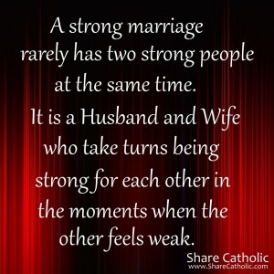 A strong marriage rarely has two strong people at the same time.
