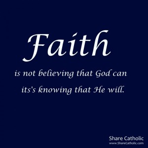 Faith is not believing that God can, it's knowing that He will
