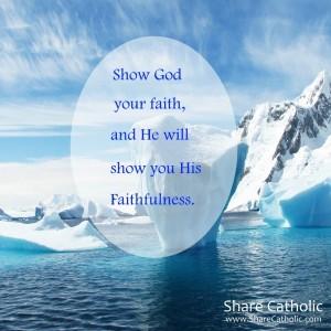 Show God your Faith and he will show his faithfulness