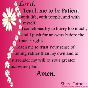 Lord, teach me to be patient.