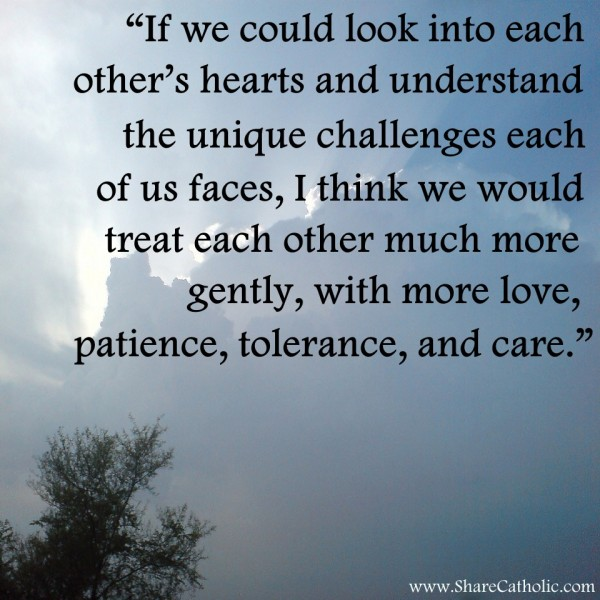"""""""If we could look into each other's hearts and understand ..."""