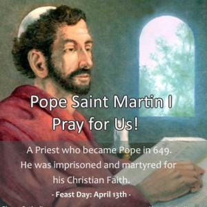 Pope Saint Martin I (Feast Day – April 13th)