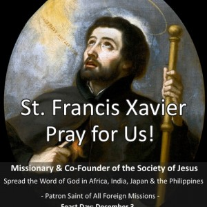 St. Francis Xavier (Feast Day – December 3rd)
