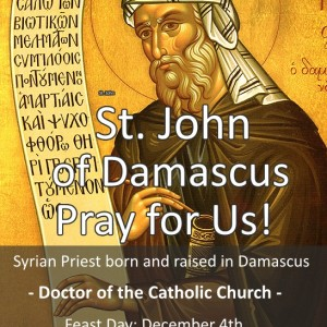 St. John of Damascus  (Feast Day – December 4th)