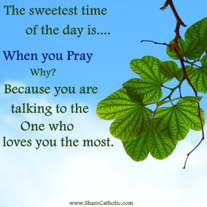 The Sweetest time of the day is when you Pray.