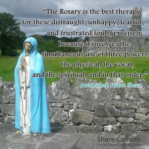 """""""The Rosary is the best therapy for these distraught, unhappy, fearful, and frustrated souls.."""