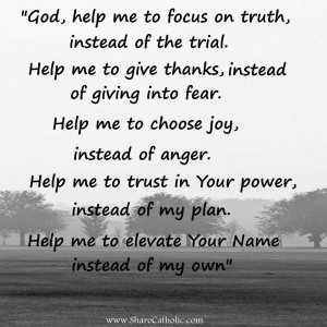 """""""God, help me to focus on truth, instead of the trial. Help me to give thanks, instead of giving into fear."""