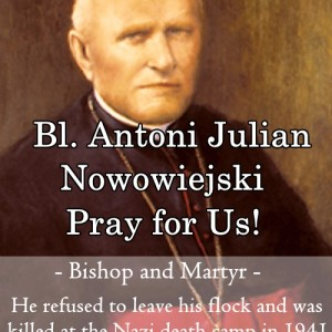Blessed Antoni Julian Nowowiejski (Feast Day – May 28th)