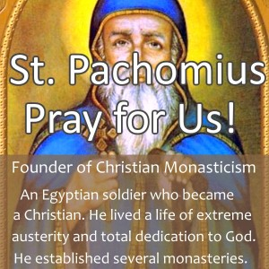St. Pachomius (Feast Day – May 9th)