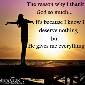 The reason why I thank God so much.. It's because I know I deserve nothing but He gives me everything