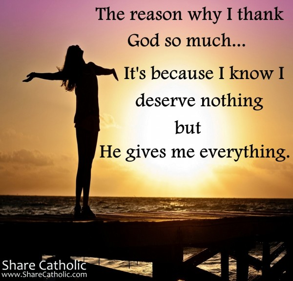 The Reason Why I Thank God So Much Its Because I Know I Deserve