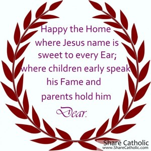 Happy the home where Jesus name is sweet to every Ear; where children early speak his fame and parents hold him dear.