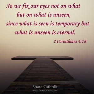 What is seen is temporary but what is unseen is eternal