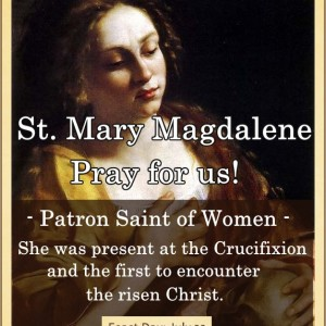 St. Mary Magdelene (Feast Day – July 22)