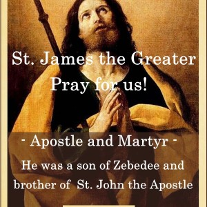 St. James the Greater (Feast Day – July 25)