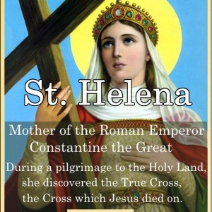 St. Helena (Feast day – Aug 18)