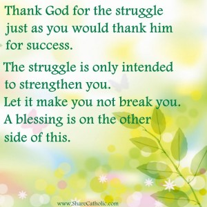 Thank God for struggle as you would thank Him for Success