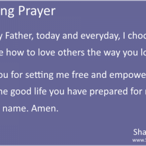 Morning Prayer – Heavenly Father, today and everyday, I choose love
