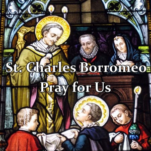 St. Charles Borromeo (Feast Day – November 4)