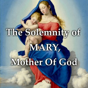 The Solemnity of Mary the Mother of God