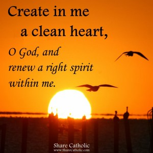 Create in me a pure heart, oh, God, and renew your right Spirit within me!