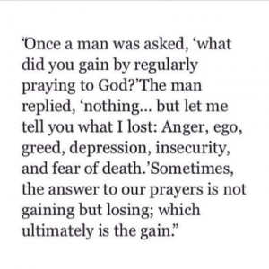 Sometimes the answer to our prayers is not gaining but losing