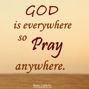 God is everywhere so pray anywhere