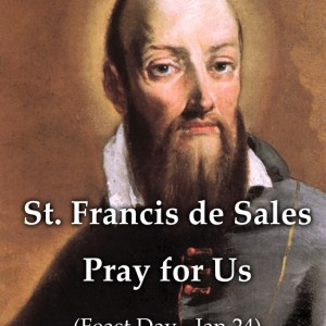 St. Francis de Sales (Feast Day – Jan 24)