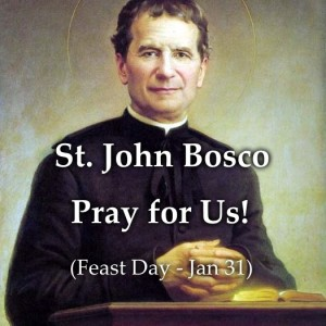 Happy Feast Day of St. John Bosco (Feast Day – Jan 31)