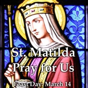St. Matilda (Feast Day – March 14)