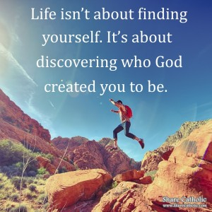 Life is about discovering who God created you to be.