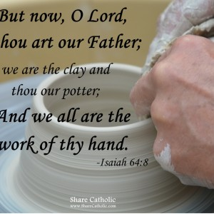 You are the Potter and we are the Clay, O Lord