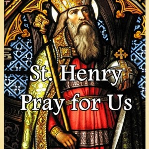 St. Henry (Feast Day – July 13)