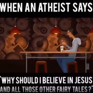 How to answer when an Atheist asks: Why should I believe in Jesus?