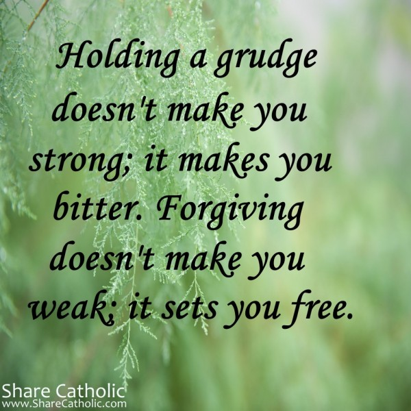 """Holding A Grudge Doesn't Make You Strong; It Makes You"