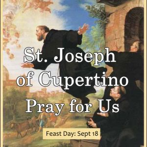 St. Joseph of Cupertino (FeastDay – Sept 18)