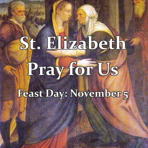 St. Elizabeth (Feast Day – November 5)