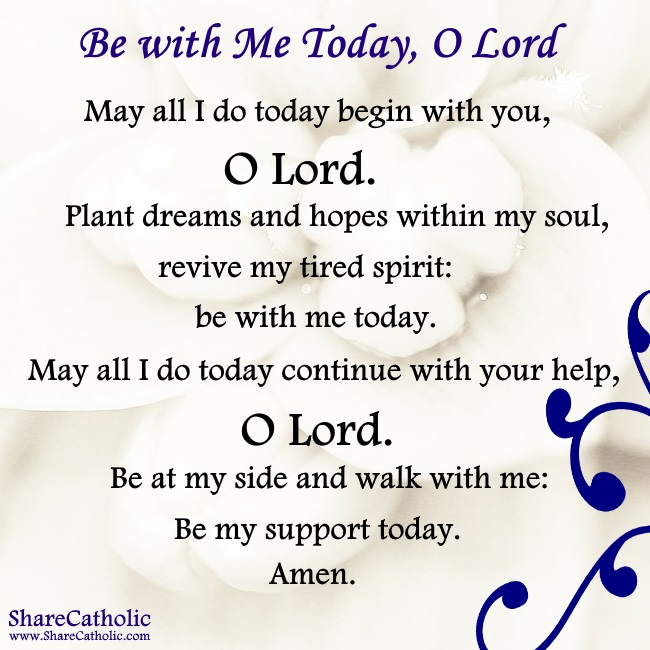 Lord, Please be at my side today and walk with me