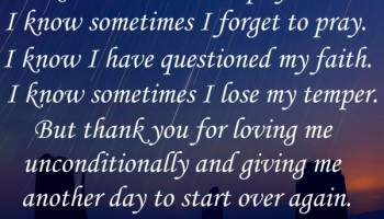 Thank you God for loving me unconditionally and giving me another day to start over again.