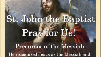 St. John the Baptist (Feast Day – June 24)