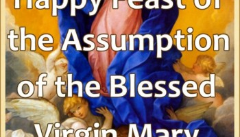 Happy Feast of The Assumption of the Blessed Virgin Mary