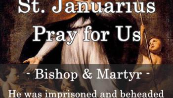 St. Januarius (Feast Day: Sept 19)