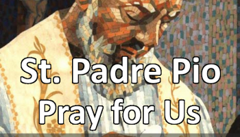 St. Padre Pio (Feast Day: September 23)