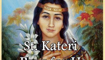 St. Kateri (Feast Day – July 14)
